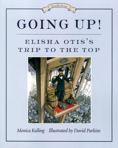Going Up! Elisha Otis's Trip to the Top